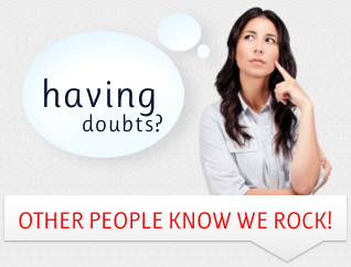 Having Doubts? Other People Know We Rock!